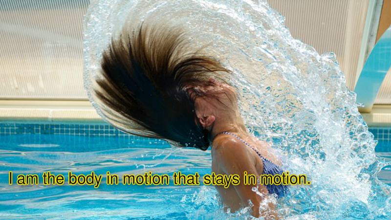 I am the body in motion that stays in motion.