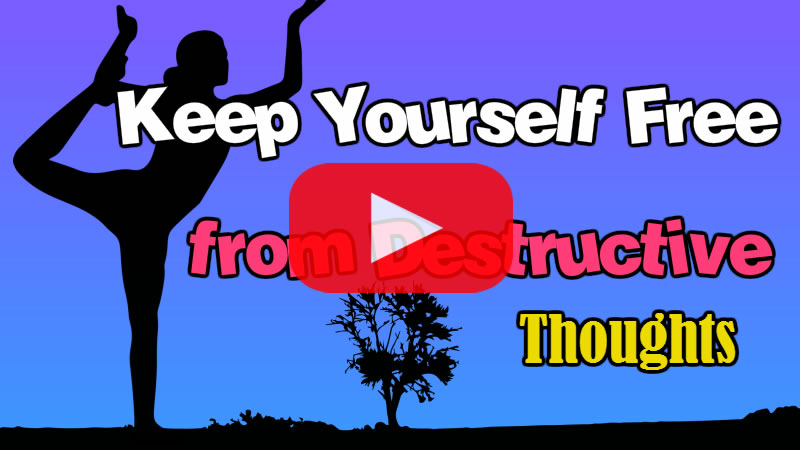 Keep Yourself Free from Destructive Thoughts