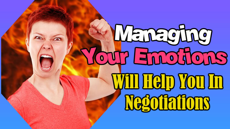 Managing Your Emotions Will Help You in Negotiations