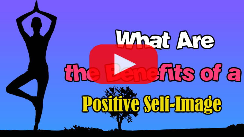 What Are the Benefits of a Positive Self-Image?