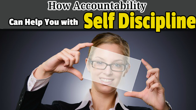 How Accountability Can Help You with Self Discipline